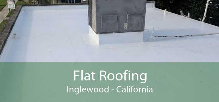 Flat Roofing Inglewood - California