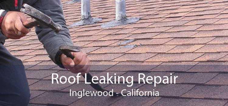 Roof Leaking Repair Inglewood - California