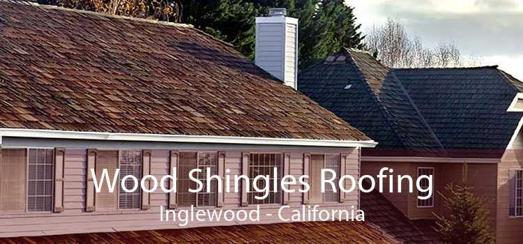Wood Shingles Roofing Inglewood - California